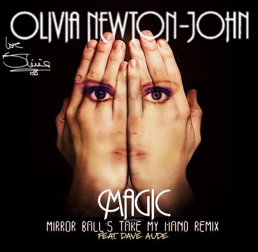 Olivia Newton-John - Magic (Mirror Ball's Take My Hand Remix) Feat. Dave Aude